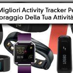 I 3 Miglior Activity Tracker Per Il Monitoraggio Della Tua Attività Fisica.