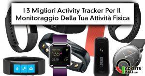 I 3 Miglior Activity Tracker Per Il Monitoraggio Della Tua Fitness Routine [2017]